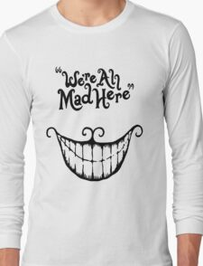 We're All Mad Here Cheshire Cat UniqueT-Shirt For Men And Women Long Sleeve T-Shirt