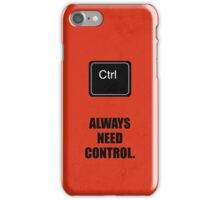 Always Need Control - Corporate Start-up Quotes iPhone Case/Skin