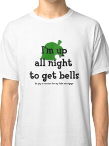 I'm up all night to get bells Classic T-Shirt