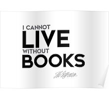 i cannot live without books - jefferson Poster