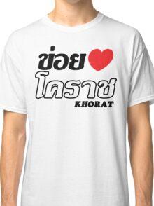 I Heart (Love) Khorat, Isaan, Thailand Classic T-Shirt