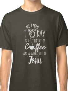 All I Need Today Is Coffee And Jesus Cool Gift T-Shirt For Men And Women Classic T-Shirt