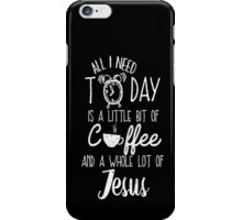 All I Need Today Is Coffee And Jesus Cool Gift T-Shirt For Men And Women iPhone Case/Skin