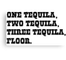 ONE TEQUILA, TWO TEQUILA, THREE TEQUILA, FLOOR. Canvas Print
