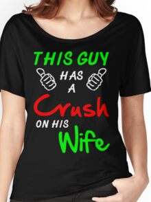 This Guy has a Crush on his Wife Women's Relaxed Fit T-Shirt