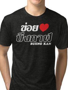 I Heart (Love) Bueng Kan, Isaan, Thailand  Tri-blend T-Shirt
