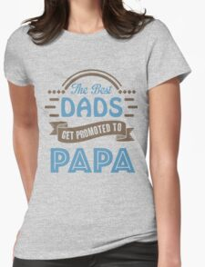 The Best Dads Get Promoted To Papa - Unique Gift For Grandpa Womens Fitted T-Shirt