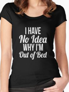 I have no idea why I'm out of bed sleep quotes funny t-shirt Women's Fitted Scoop T-Shirt