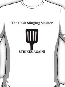 The Hash Slinging Slasher - Black Text T-Shirt