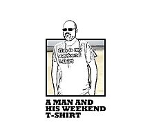 A Man and His Weekend T-Shirt Photographic Print