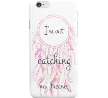 I'm Out Catching My Dreams iPhone Case/Skin