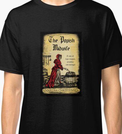 The Popish Midwife Classic T-Shirt
