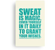 Sweat Is Magic. Cover Yourself In It Daily To Grant Your Wishes.- Gym Motivational Quotes Canvas Print