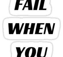 YOU ONLY FAIL WHEN YOU STOP TRYING Sticker