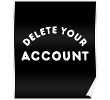 Delete Your Account T-Shirt Poster