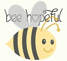 Bee Hopeful Tshirt  by aimeedraper