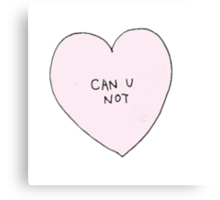 """""""can u not"""" Canvas Print"""