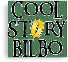Cool Story Bilbo! Canvas Print