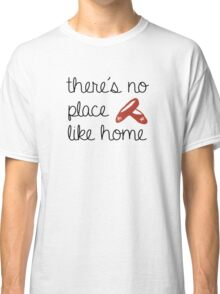 There's No Place Like Home Classic T-Shirt