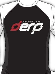 FORMULA DERP- Drifting or Drag racing? T-Shirt