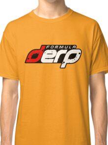 FORMULA DERP- Drifting or Drag racing? Classic T-Shirt