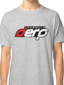 FORMULA DERP- Drifting or Drag racing? Classic T-Shirt