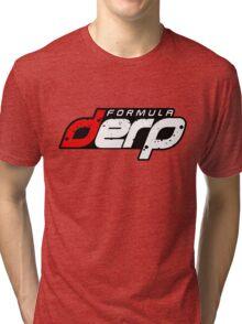 FORMULA DERP- Drifting or Drag racing? Tri-blend T-Shirt