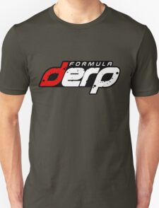 FORMULA DERP- Drifting or Drag racing? Unisex T-Shirt