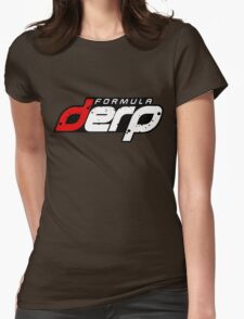 FORMULA DERP- Drifting or Drag racing? Womens Fitted T-Shirt