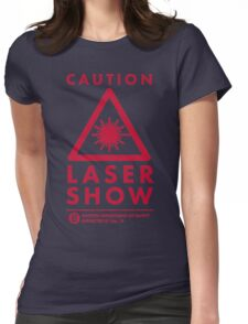 CAUTION! Laser Show!!! Womens Fitted T-Shirt