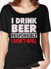 I Drink Beer responsibly Women's Relaxed Fit T-Shirt