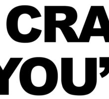 You May Be Crazy Sticker