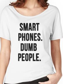 Smart Phones. Dumb People Women's Relaxed Fit T-Shirt