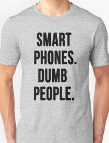 Smart Phones. Dumb People T-Shirt