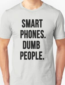 Smart Phones. Dumb People T-Shirt