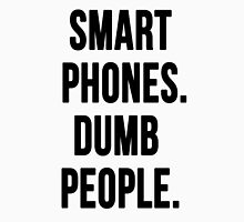 Smart Phones. Dumb People Unisex T-Shirt