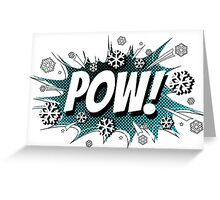 POW! Snow, the deeper, the better. Greeting Card