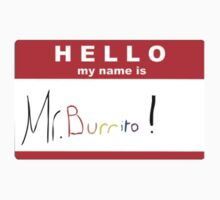 Hello my name is: Burrito! shirt by Etherial