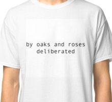 "e.e. cummings quote ""by oaks and roses deliberated"" Classic T-Shirt"