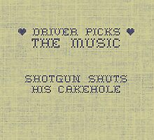 Driver picks the music, shotgun shuts his cakehole by SevLovesLily