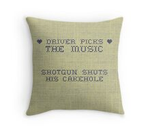 Driver picks the music, shotgun shuts his cakehole Throw Pillow