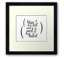 You Are Art & Part Of My Heart Framed Print