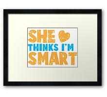 SHE thinks I'm smart with matching he thinks I'm smart Framed Print