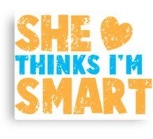 SHE thinks I'm smart with matching he thinks I'm smart Canvas Print