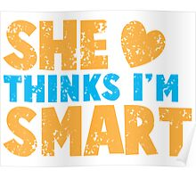 SHE thinks I'm smart with matching he thinks I'm smart Poster