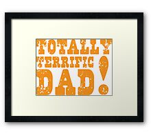 Totally terrific DAD! Framed Print