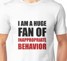 Inappropriate Behavior Unisex T-Shirt