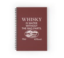 """Whisky is water without the bad parts, """"the label alternative"""" Spiral Notebook"""