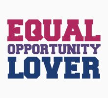 EQUAL OPPORTUNITY LOVER by lgbtdesigns
