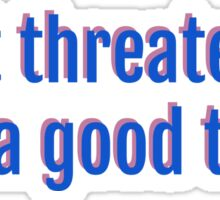 dont threaten me w/ a good time Sticker
